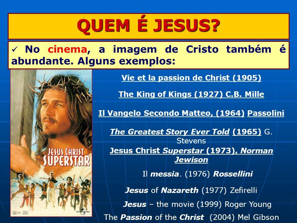 QUEM É JESUS.No cinema, a imagem de Cristo também é abundante.