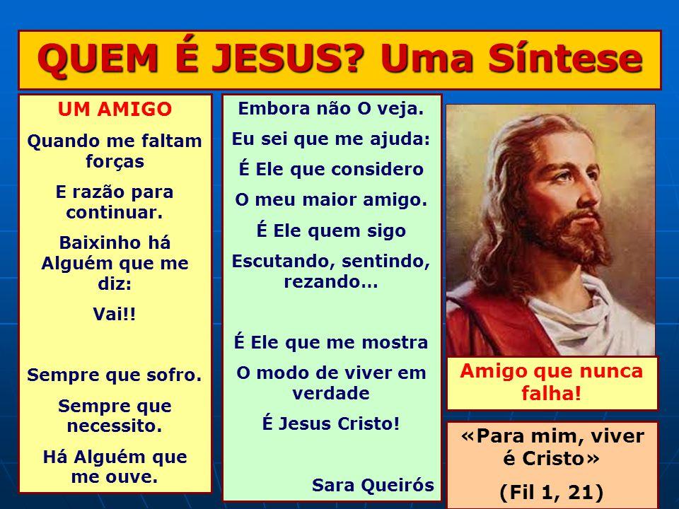 QUEM É JESUS.Uma Síntese UM AMIGO Quando me faltam forças E razão para continuar.