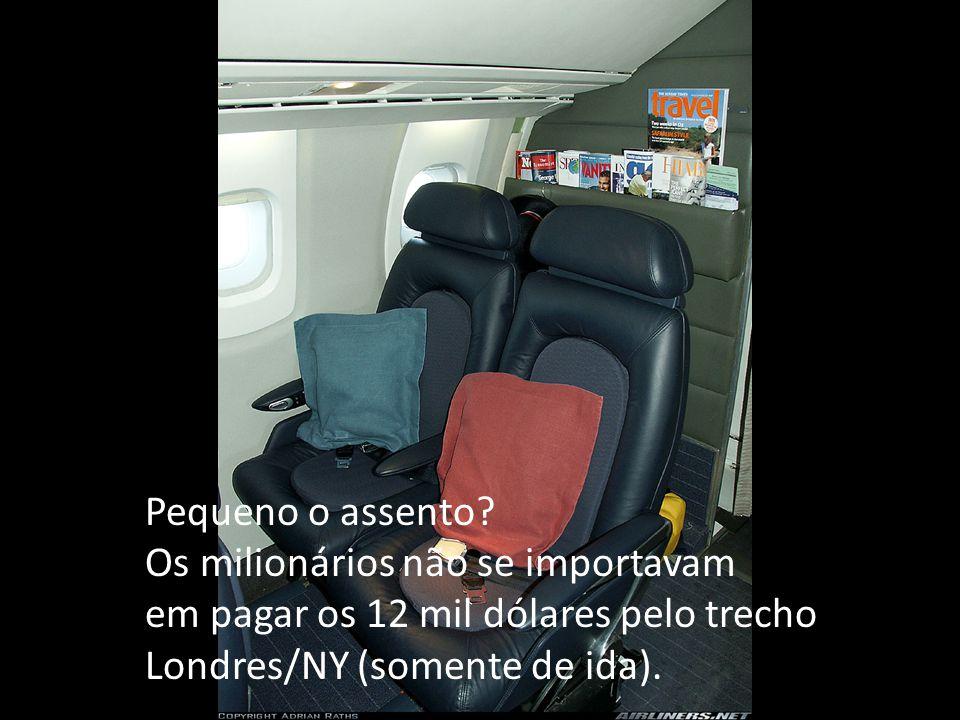 Pequeno o assento? Os milionários não se importavam em pagar os 12 mil dólares pelo trecho Londres/NY (somente de ida).