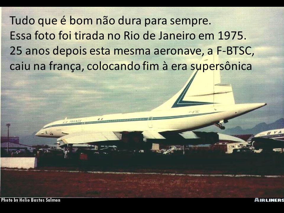 Tudo que é bom não dura para sempre. Essa foto foi tirada no Rio de Janeiro em 1975. 25 anos depois esta mesma aeronave, a F-BTSC, caiu na frança, col