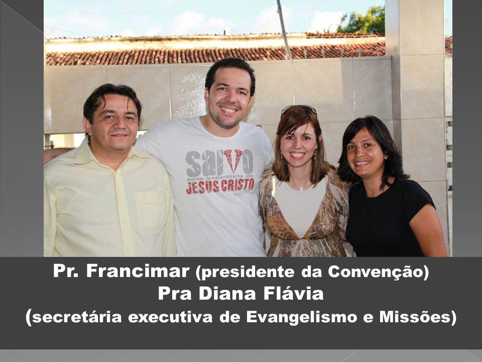 Pr. Francimar (presidente da Convenção) Pra Diana Flávia ( secretária executiva de Evangelismo e Missões)