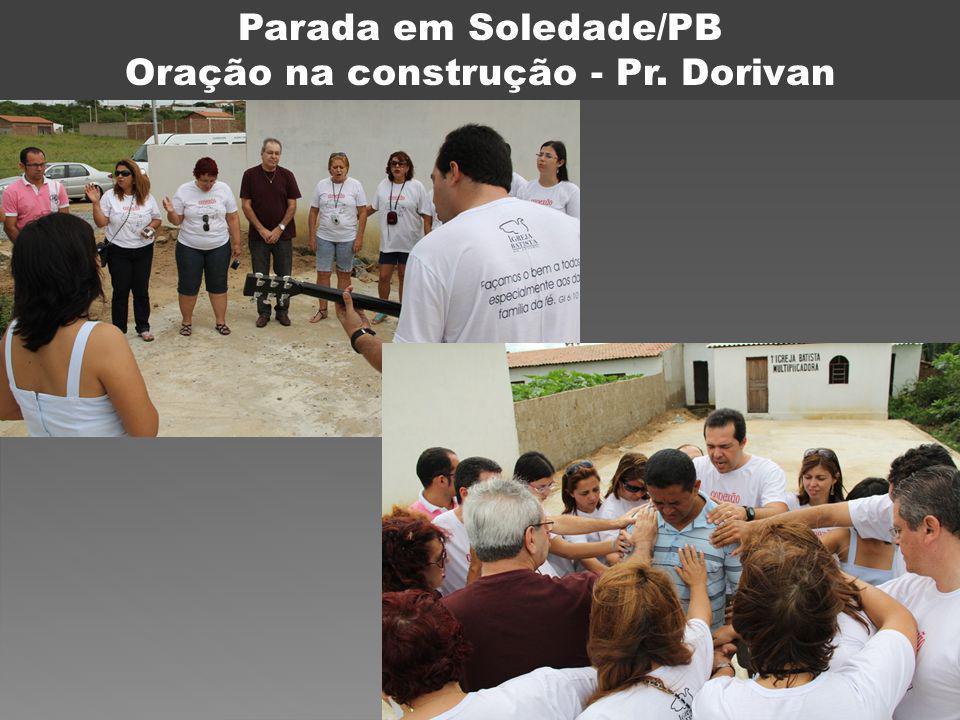 Parada em Soledade/PB Oração na construção - Pr. Dorivan