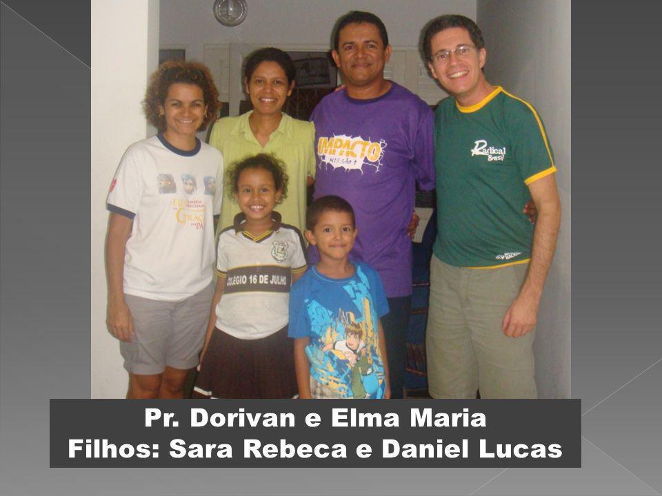 Pr. Dorivan e Elma Maria Filhos: Sara Rebeca e Daniel Lucas