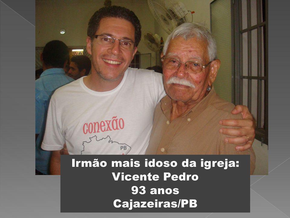 Irmão mais idoso da igreja: Vicente Pedro 93 anos Cajazeiras/PB