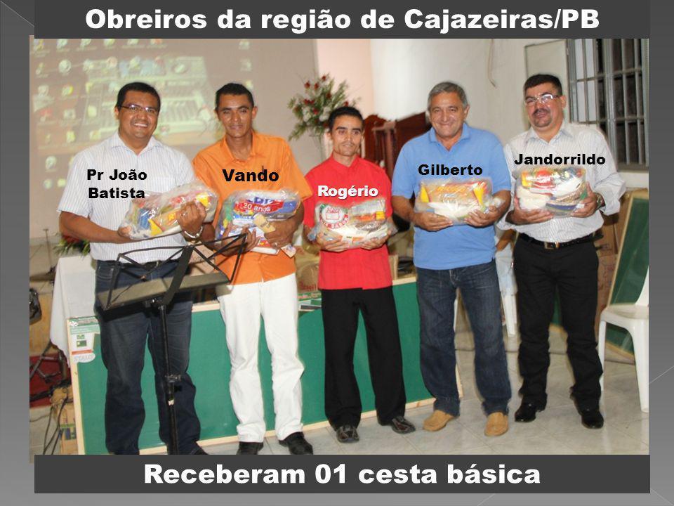 Obreiros da região de Cajazeiras/PB Pr João Batista Vando Rogério Gilberto Jandorrildo Receberam 01 cesta básica