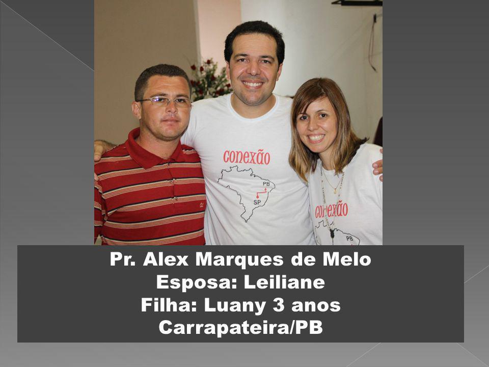 Pr. Alex Marques de Melo Esposa: Leiliane Filha: Luany 3 anos Carrapateira/PB