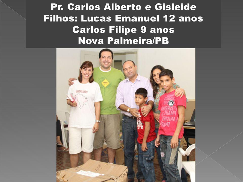 Pr. Carlos Alberto e Gisleide Filhos: Lucas Emanuel 12 anos Carlos Filipe 9 anos Nova Palmeira/PB