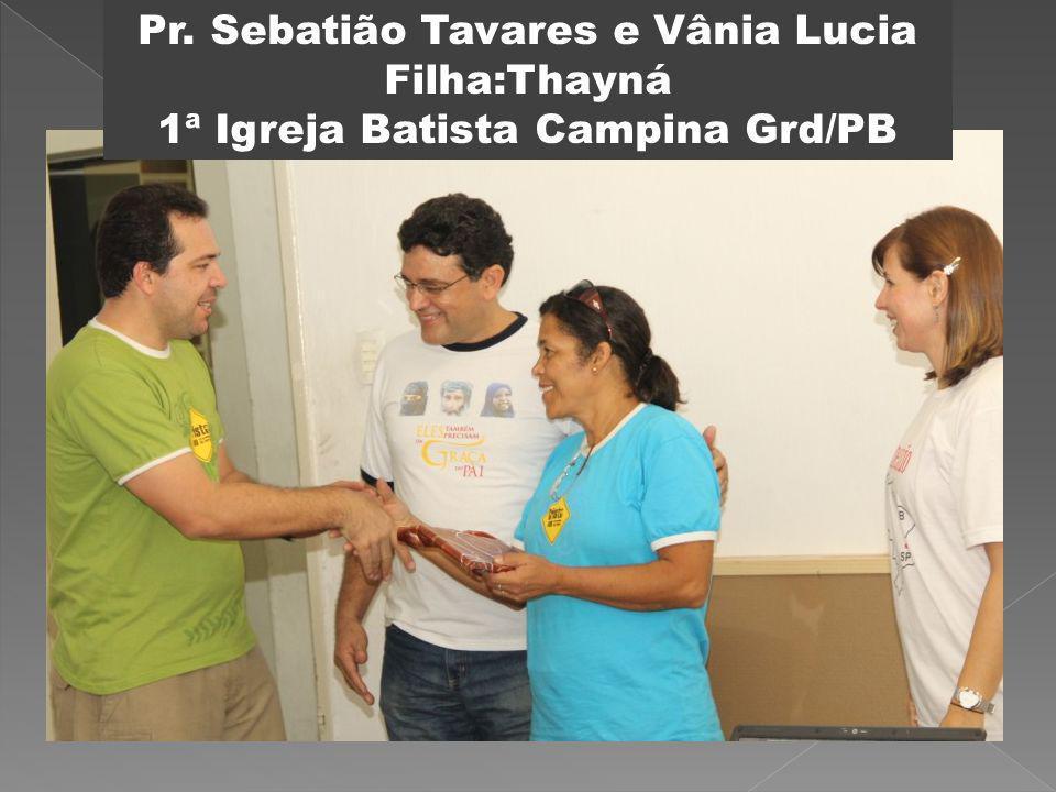 Pr. Sebatião Tavares e Vânia Lucia Filha:Thayná 1ª Igreja Batista Campina Grd/PB