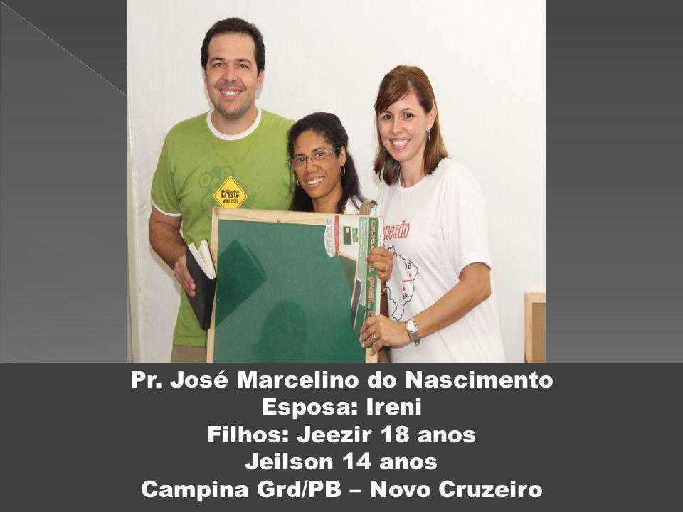 Pr. José Marcelino do Nascimento Esposa: Ireni Filhos: Jeezir 18 anos Jeilson 14 anos Campina Grd/PB – Novo Cruzeiro