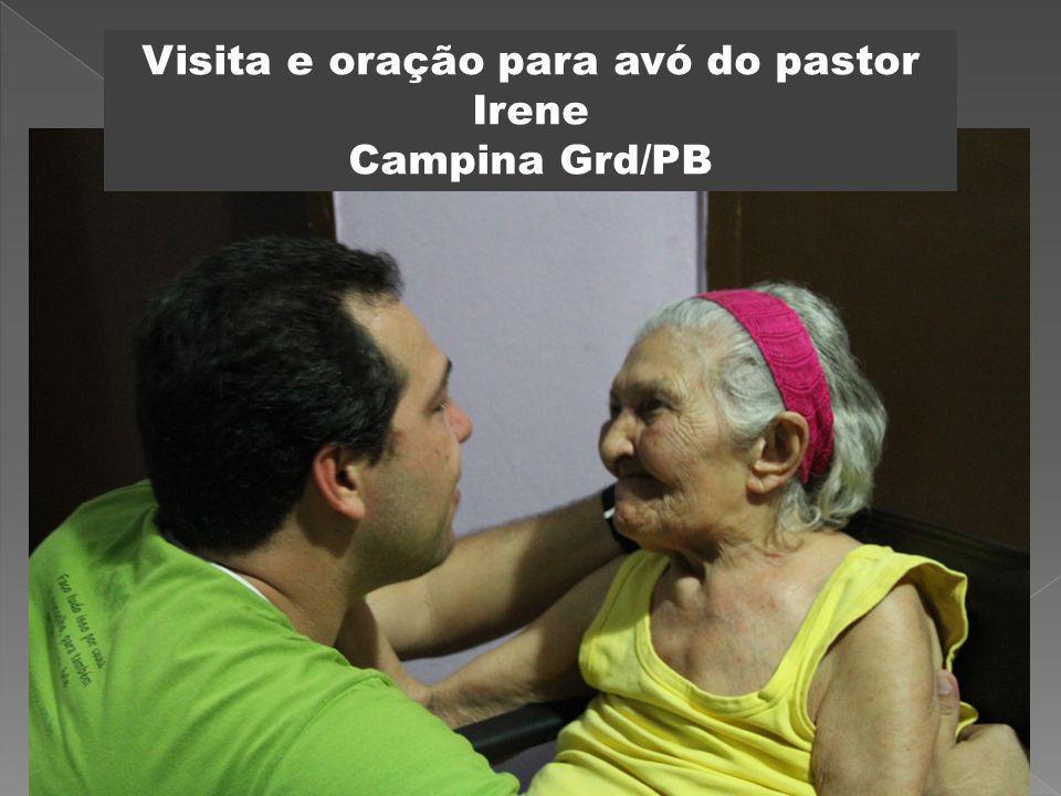 Visita e oração para avó do pastor Irene Campina Grd/PB