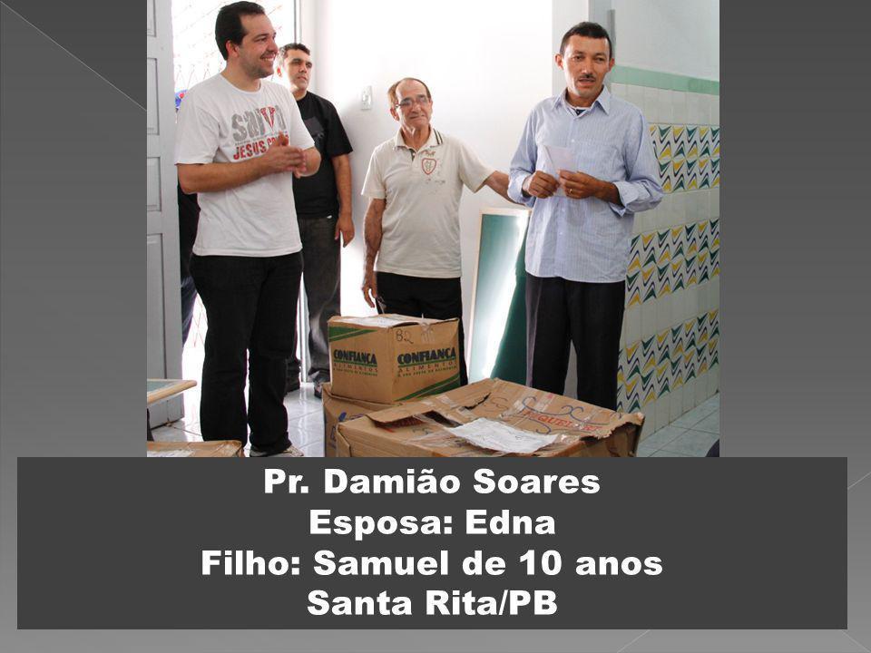 Pr. Damião Soares Esposa: Edna Filho: Samuel de 10 anos Santa Rita/PB