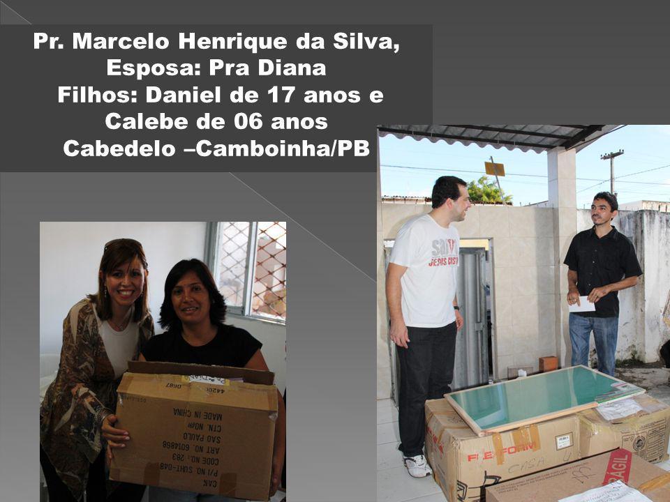 Pr. Marcelo Henrique da Silva, Esposa: Pra Diana Filhos: Daniel de 17 anos e Calebe de 06 anos Cabedelo –Camboinha/PB