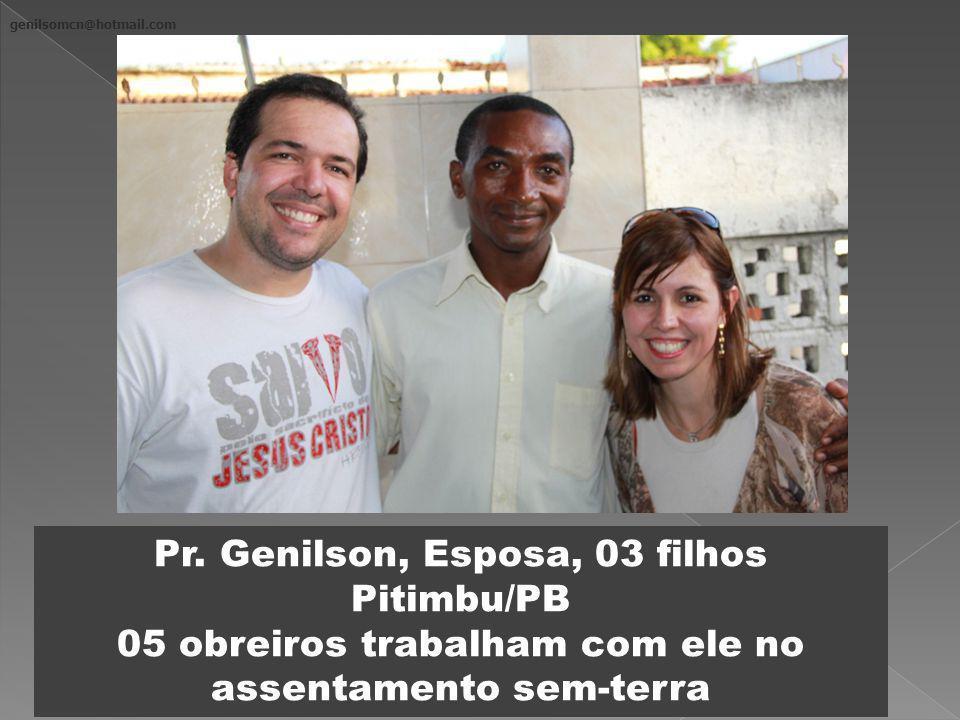 genilsomcn@hotmail.com Pr. Genilson, Esposa, 03 filhos Pitimbu/PB 05 obreiros trabalham com ele no assentamento sem-terra