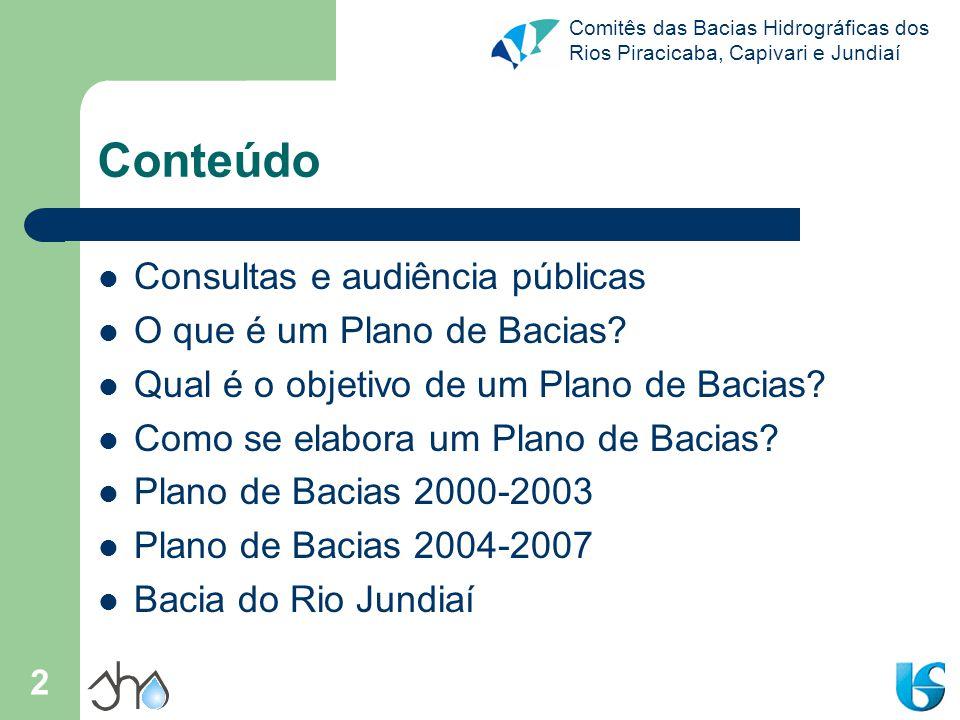 Comitês das Bacias Hidrográficas dos Rios Piracicaba, Capivari e Jundiaí 2 Conteúdo Consultas e audiência públicas O que é um Plano de Bacias? Qual é