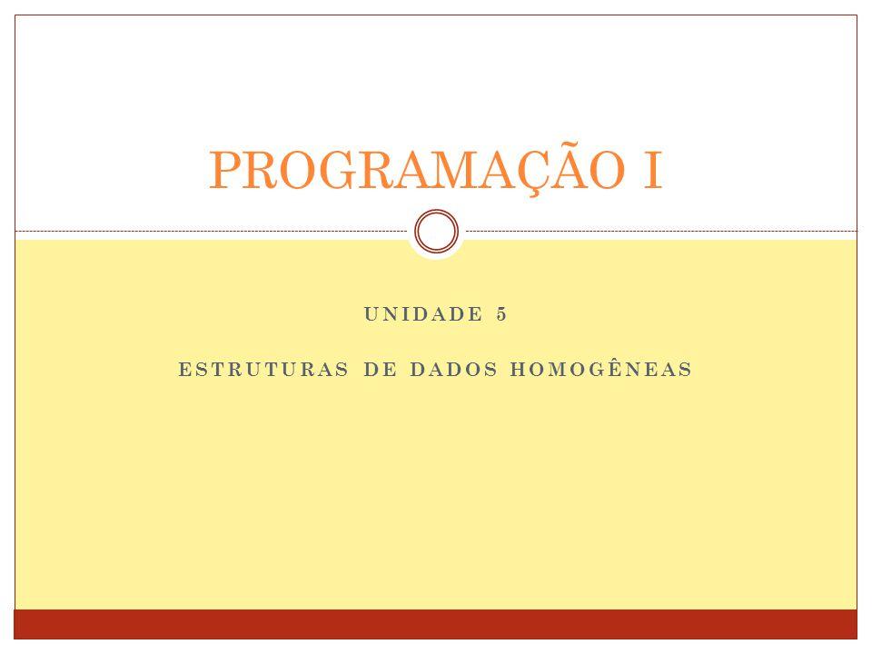 UNIDADE 5 ESTRUTURAS DE DADOS HOMOGÊNEAS PROGRAMAÇÃO I