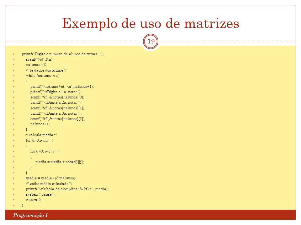 Exemplo de uso de matrizes Programação I 19 printf(