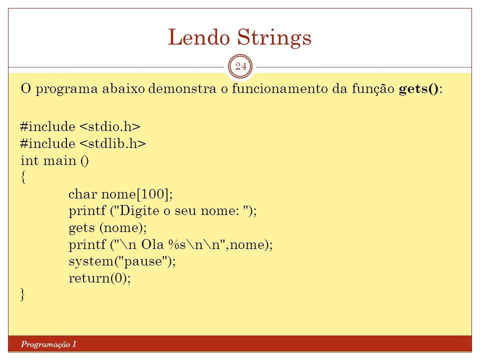 Lendo Strings Programação I 24 O programa abaixo demonstra o funcionamento da função gets() : #include int main () { char nome[100]; printf (