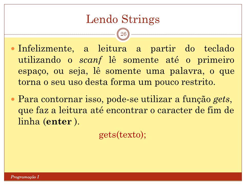 Lendo Strings Programação I 26 Infelizmente, a leitura a partir do teclado utilizando o scanf lê somente até o primeiro espaço, ou seja, lê somente um