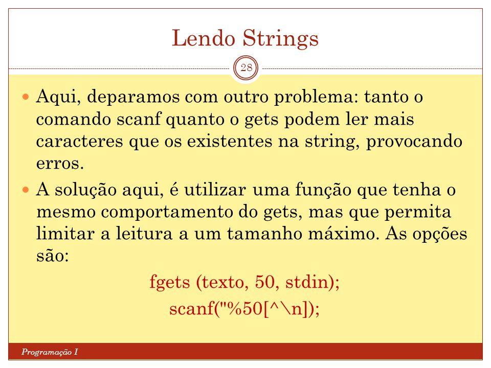 Lendo Strings Programação I 28 Aqui, deparamos com outro problema: tanto o comando scanf quanto o gets podem ler mais caracteres que os existentes na