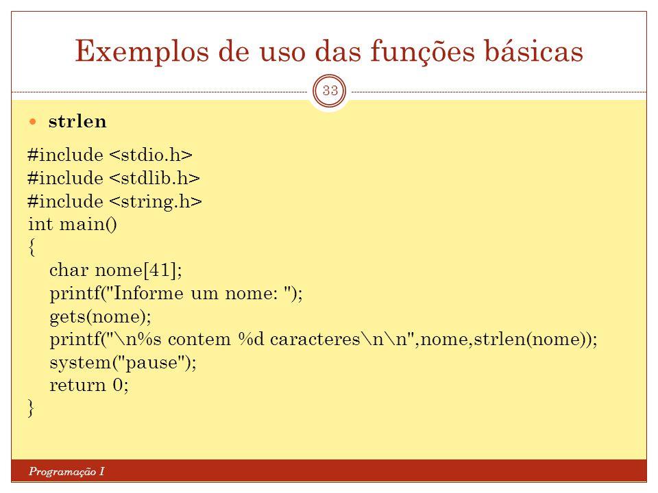 Exemplos de uso das funções básicas Programação I 33 strlen #include int main() { char nome[41]; printf(