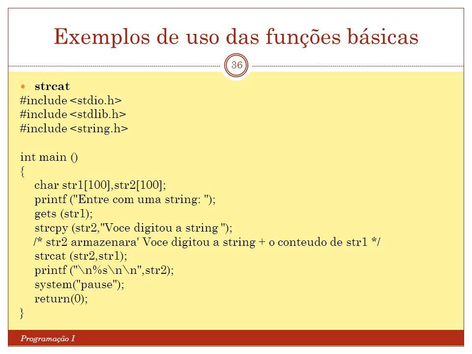 Exemplos de uso das funções básicas Programação I 36 strcat #include int main () { char str1[100],str2[100]; printf (