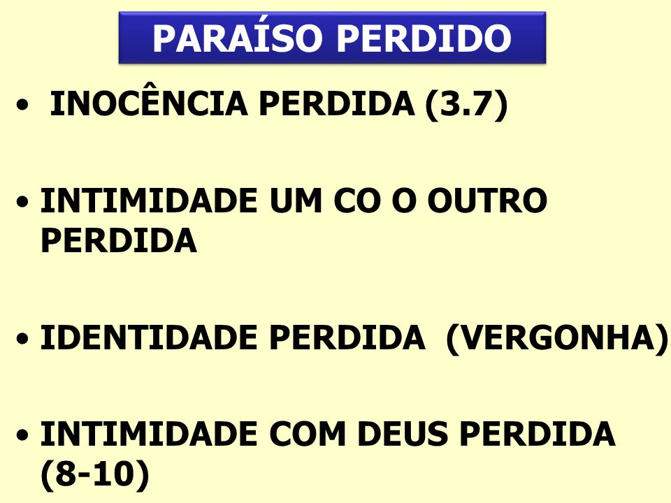 INOCÊNCIA PERDIDA (3.7) INTIMIDADE UM CO O OUTRO PERDIDA IDENTIDADE PERDIDA (VERGONHA) INTIMIDADE COM DEUS PERDIDA (8-10) PARAÍSO PERDIDO