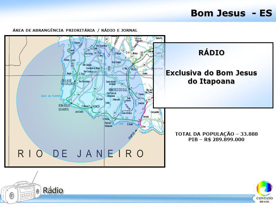 Bom Jesus - ES ÁREA DE ABRANGÊNCIA PRIORITÁRIA / RÁDIO E JORNAL TOTAL DA POPULAÇÃO – 33.888 PIB – R$ 289.899.000 RÁDIO Exclusiva do Bom Jesus do Itapo