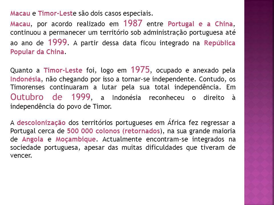 Macau e Timor-Leste são dois casos especiais. Macau, por acordo realizado em 1987 entre Portugal e a China, continuou a permanecer um território sob a