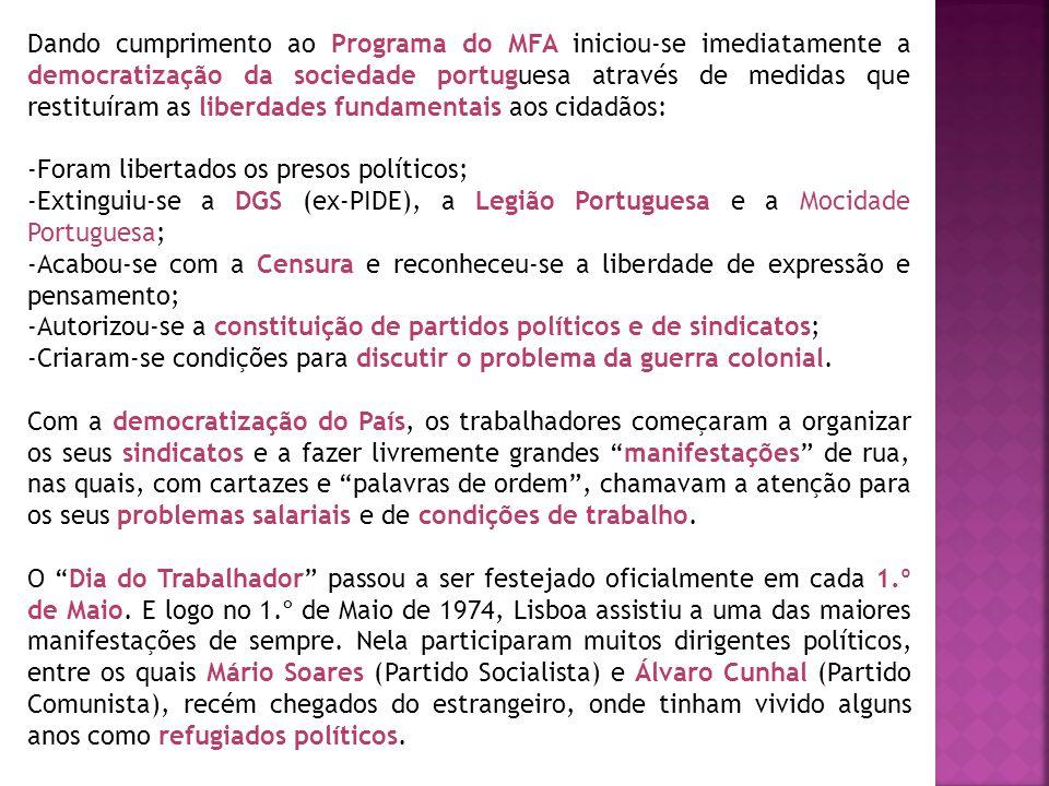 Dando cumprimento ao Programa do MFA iniciou-se imediatamente a democratização da sociedade portuguesa através de medidas que restituíram as liberdade