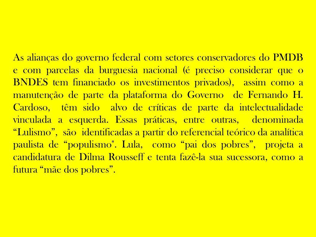 As alianças do governo federal com setores conservadores do PMDB e com parcelas da burguesia nacional (é preciso considerar que o BNDES tem financiado os investimentos privados), assim como a manutenção de parte da plataforma do Governo de Fernando H.