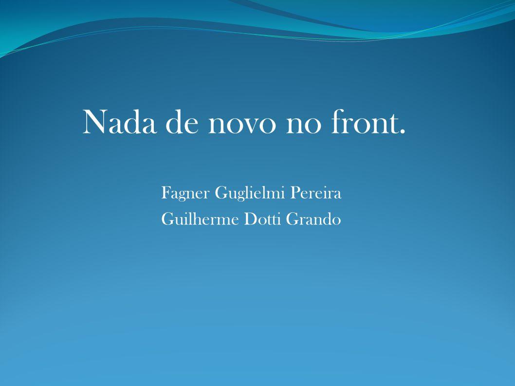 Nada de novo no front. Fagner Guglielmi Pereira Guilherme Dotti Grando