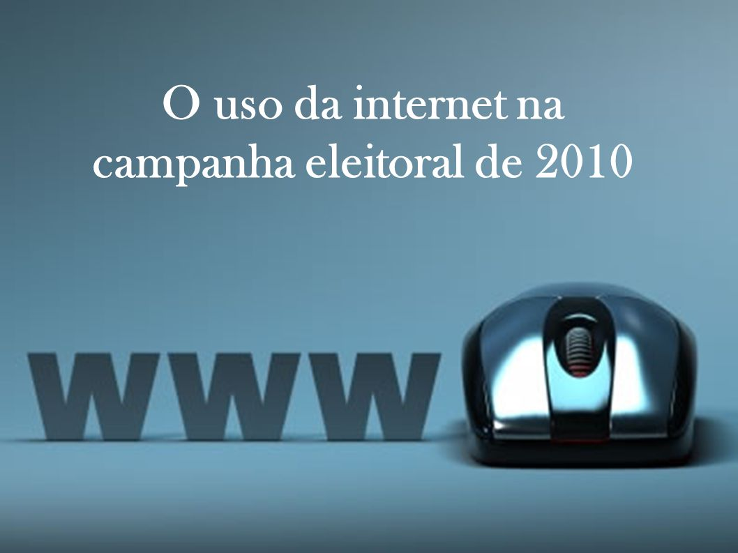 O uso da internet na campanha eleitoral de 2010
