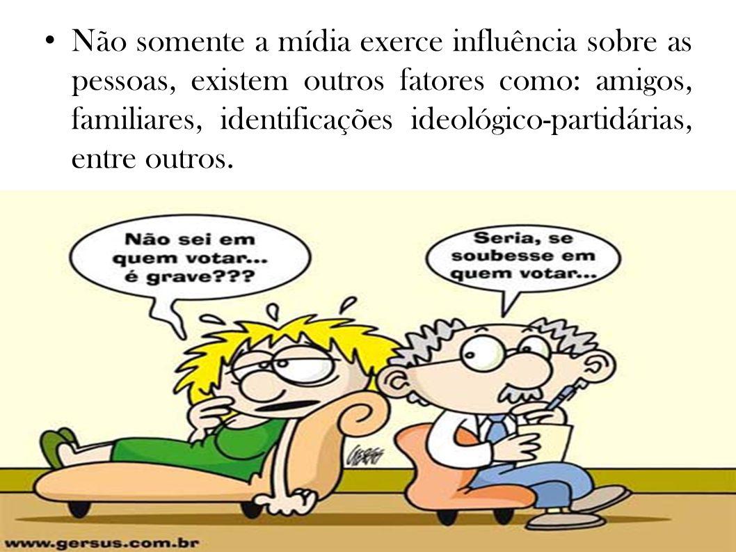 Não somente a mídia exerce influência sobre as pessoas, existem outros fatores como: amigos, familiares, identificações ideológico-partidárias, entre outros.