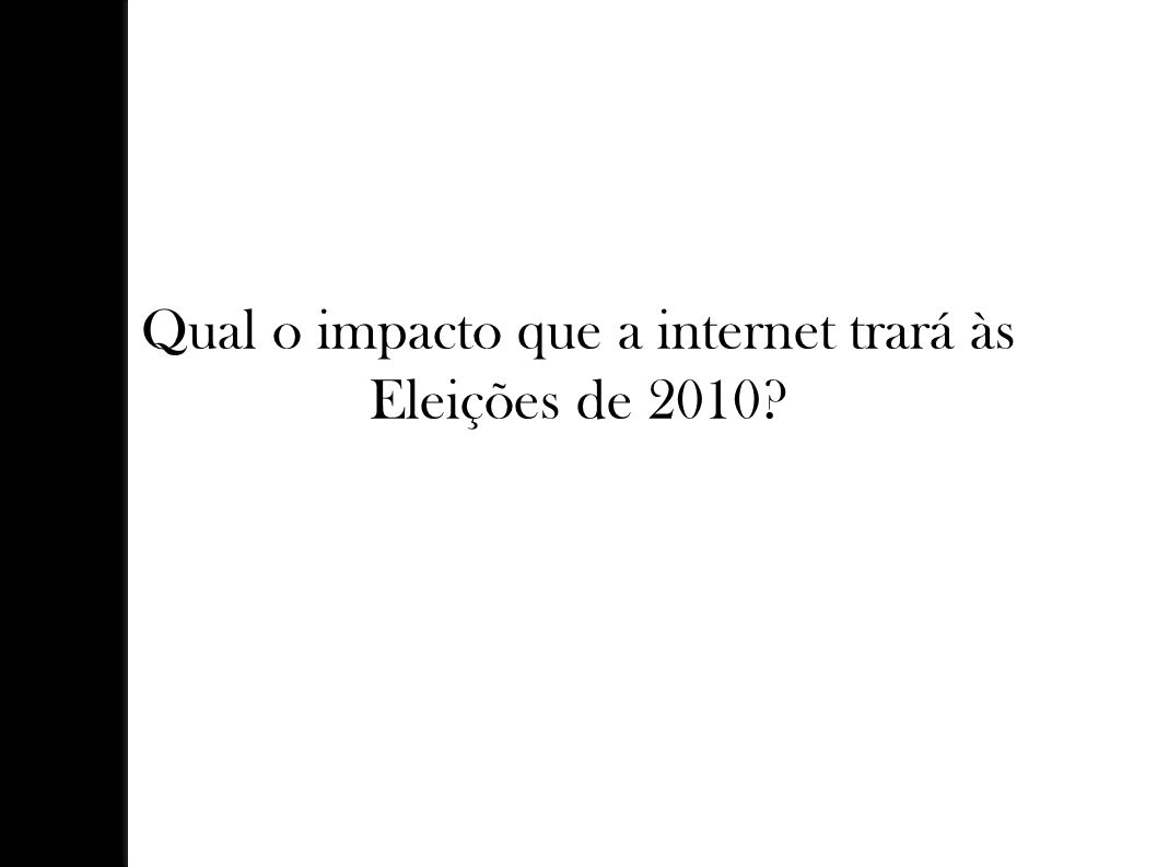 Qual o impacto que a internet trará às Eleições de 2010?