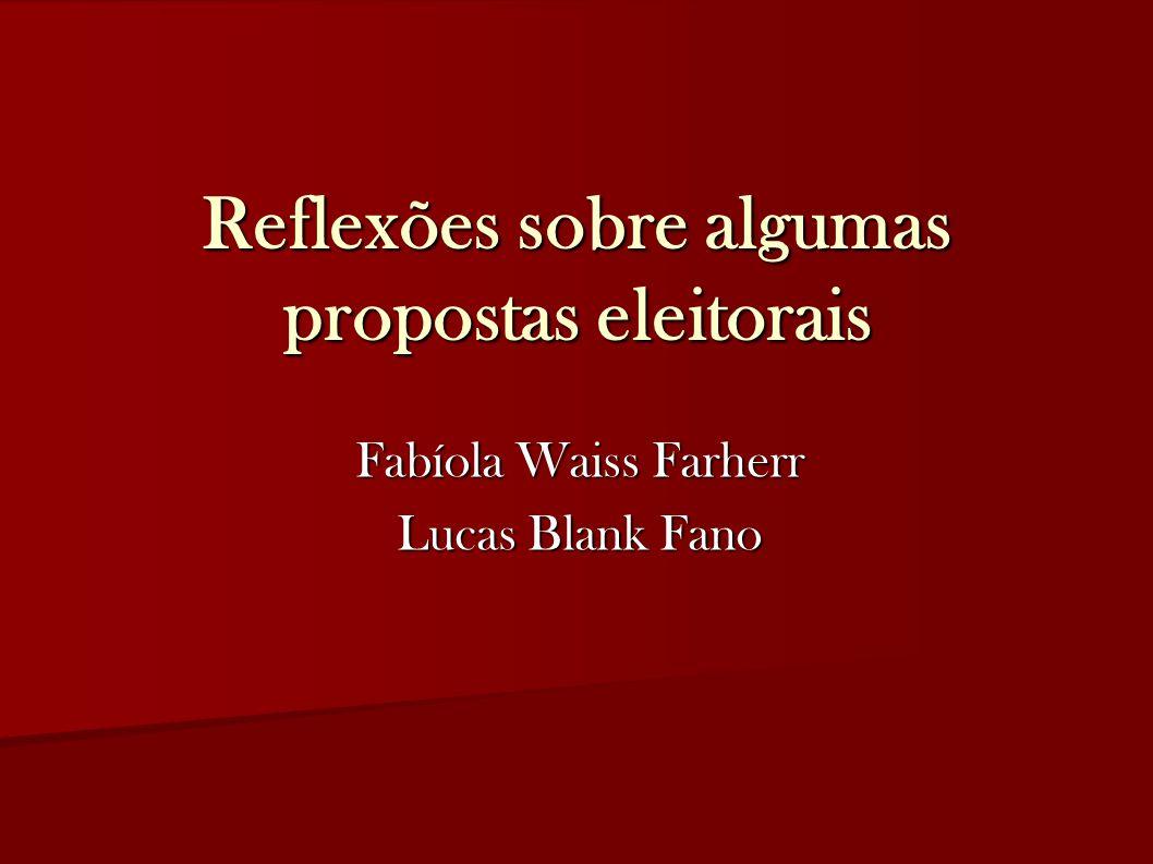 Reflexões sobre algumas propostas eleitorais Fabíola Waiss Farherr Lucas Blank Fano