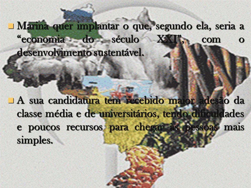 Marina quer implantar o que, segundo ela, seria a economia do século XXI , com o desenvolvimento sustentável.