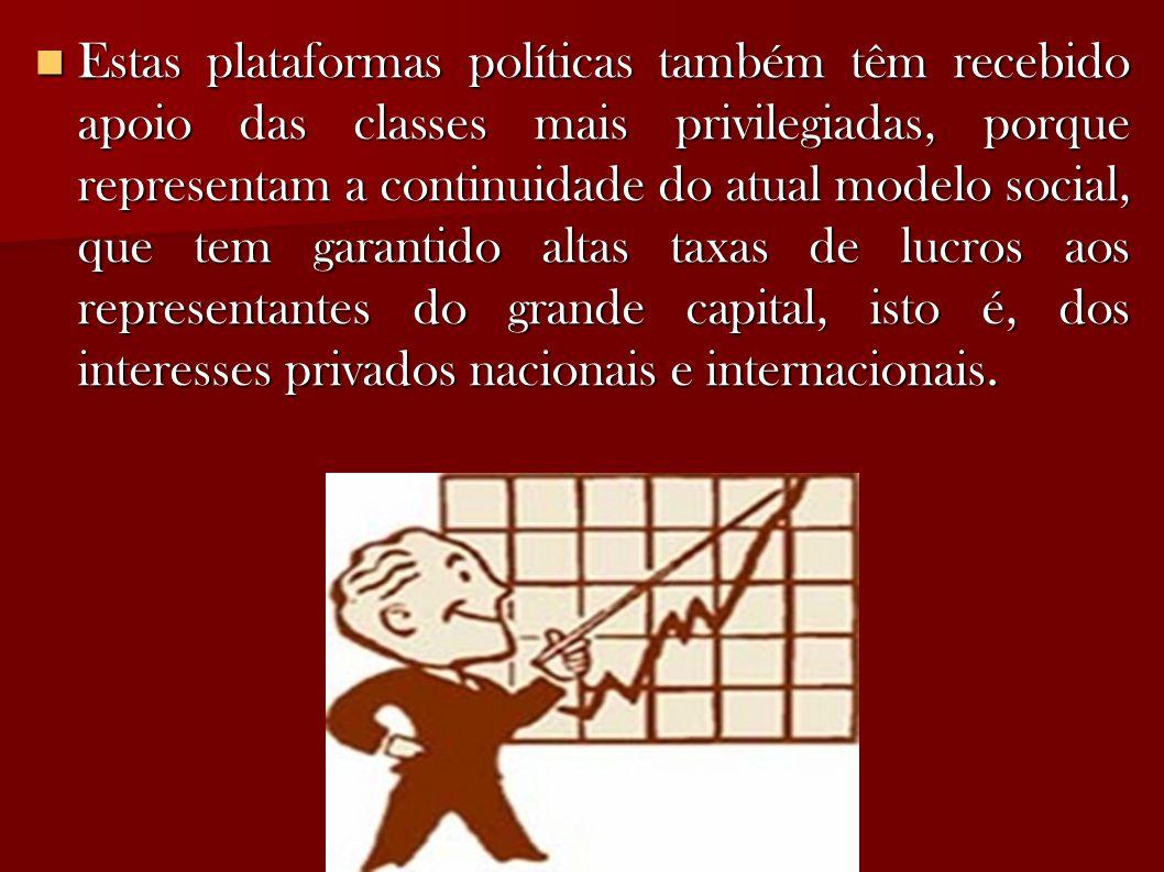 Estas plataformas políticas também têm recebido apoio das classes mais privilegiadas, porque representam a continuidade do atual modelo social, que tem garantido altas taxas de lucros aos representantes do grande capital, isto é, dos interesses privados nacionais e internacionais.