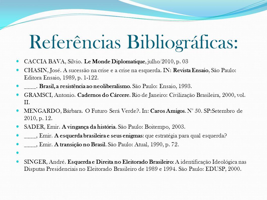 Referências Bibliográficas: CACCIA BAVA, Silvio.Le Monde Diplomatique, julho/2010, p.