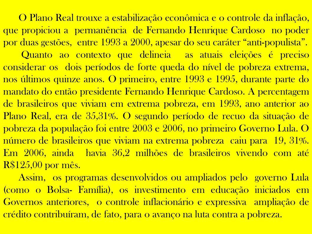 O Plano Real trouxe a estabilização econômica e o controle da inflação, que propiciou a permanência de Fernando Henrique Cardoso no poder por duas gestões, entre 1993 a 2000, apesar do seu caráter anti-populista .