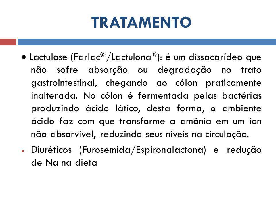 TRATAMENTO  Lactulose (Farlac  /Lactulona  ): é um dissacarídeo que não sofre absorção ou degradação no trato gastrointestinal, chegando ao cólon praticamente inalterada.