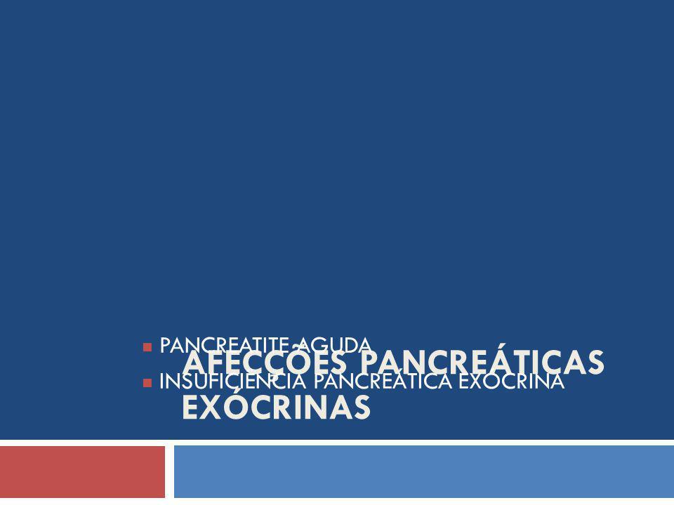 AFECÇÕES PANCREÁTICAS EXÓCRINAS PANCREATITE AGUDA INSUFICIÊNCIA PANCREÁTICA EXÓCRINA