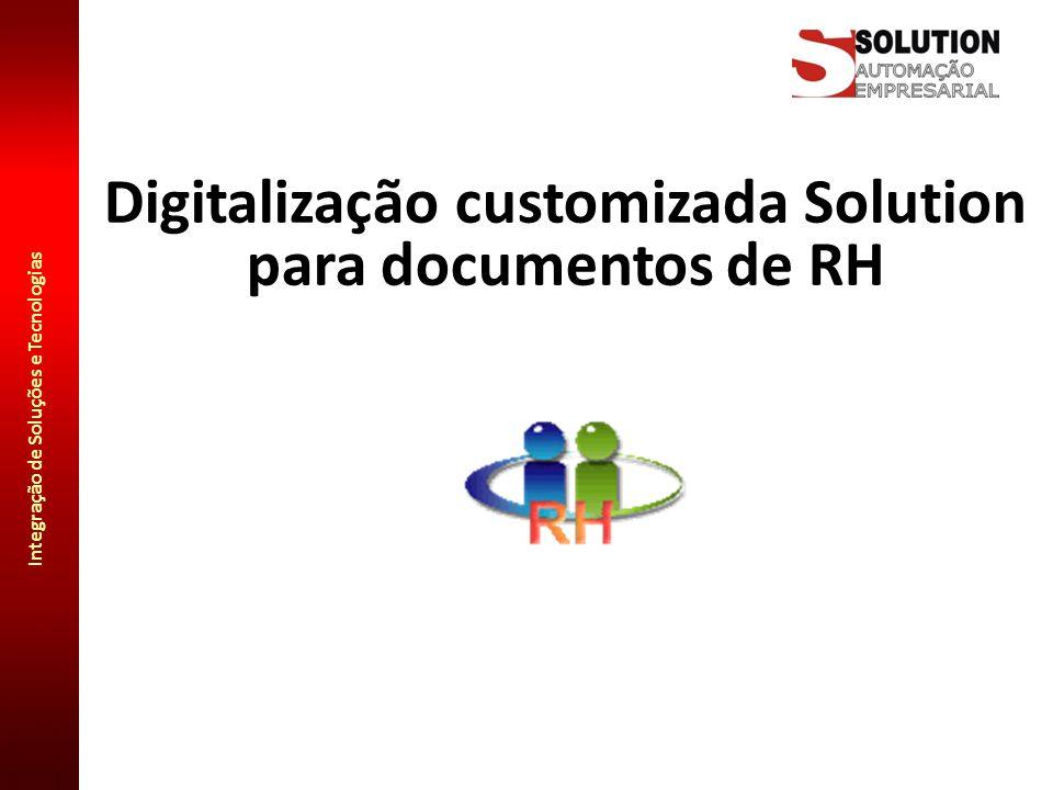 Integração de Soluções e Tecnologias Seleção automática de perfis de digitalização: Cada tipo de documento definido na solução embarcada pode possuir um perfil específico de digitalização (composto por tamanho do documento, resolução, cor/p&b, qualidade, etc).
