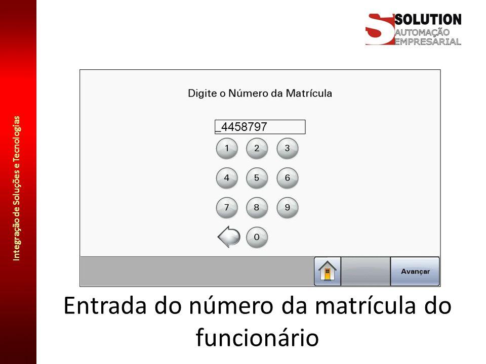 Integração de Soluções e Tecnologias Entrada do número da matrícula do funcionário 4458797