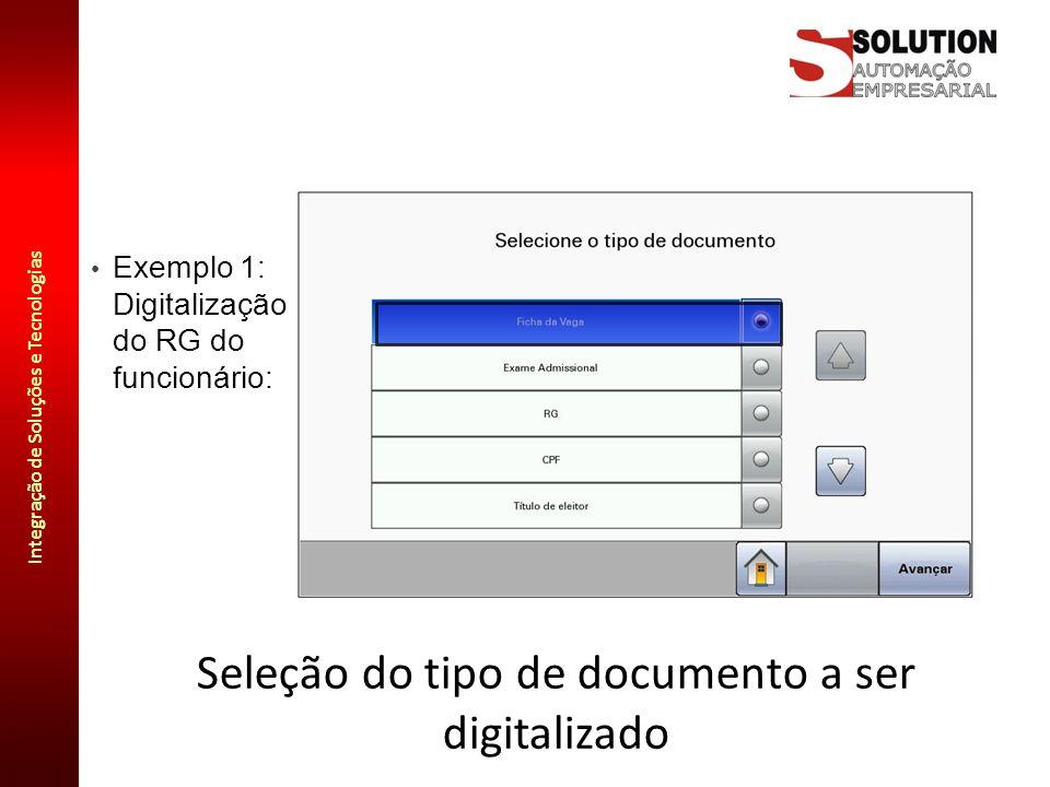 Integração de Soluções e Tecnologias Seleção do tipo de documento a ser digitalizado Exemplo 1: Digitalização do RG do funcionário:
