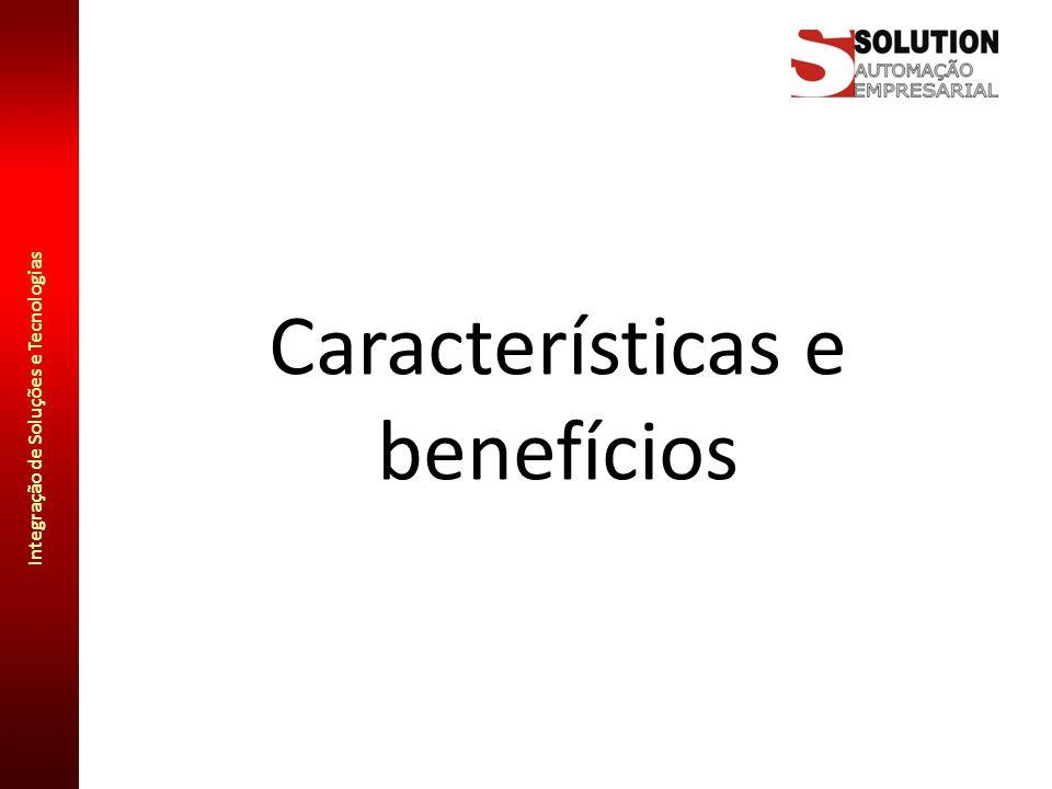 Integração de Soluções e Tecnologias Características e benefícios