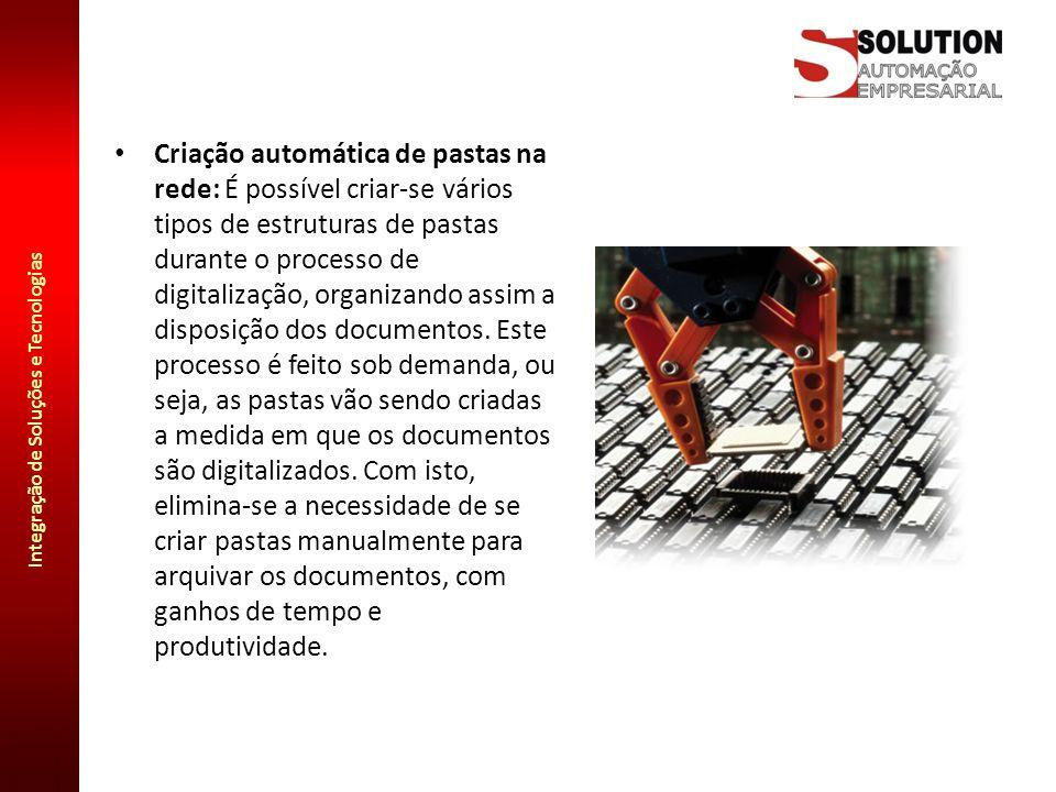 Integração de Soluções e Tecnologias Criação automática de pastas na rede: É possível criar-se vários tipos de estruturas de pastas durante o processo