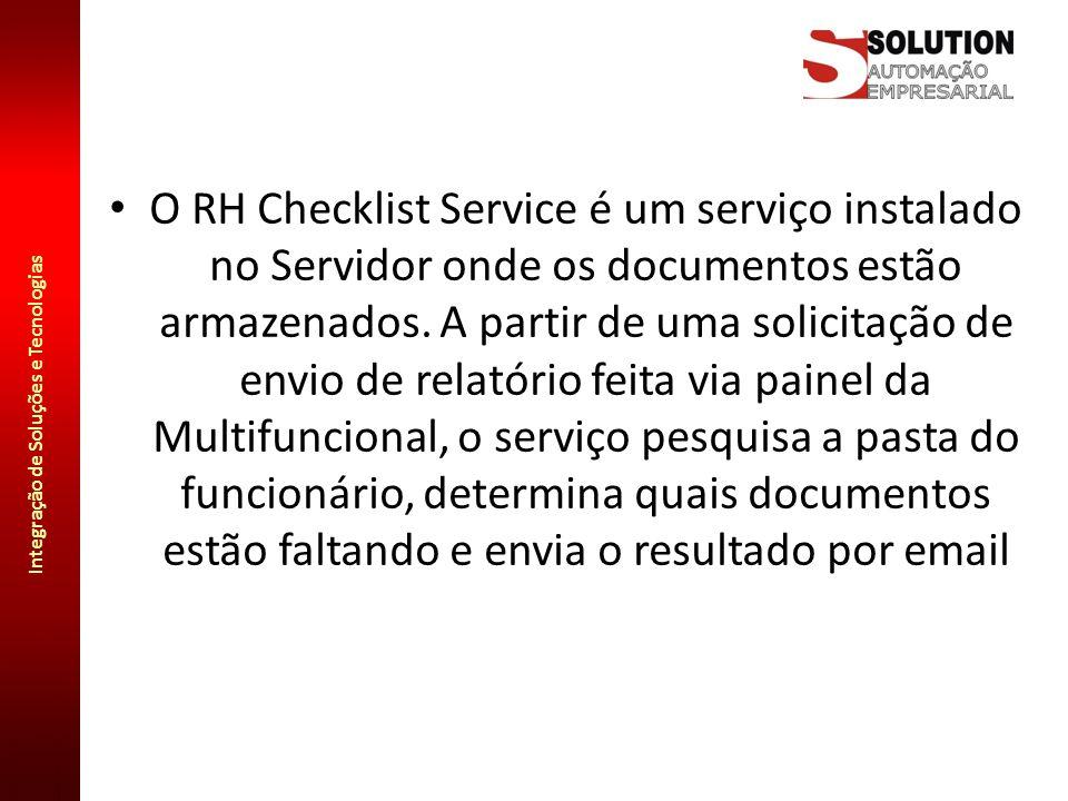 Integração de Soluções e Tecnologias O RH Checklist Service é um serviço instalado no Servidor onde os documentos estão armazenados. A partir de uma s