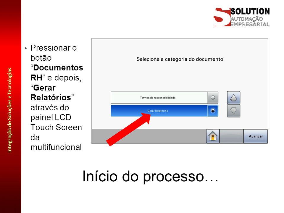 """Integração de Soluções e Tecnologias Início do processo… Pressionar o botão """"Documentos RH"""" e depois, """"Gerar Relatórios"""" através do painel LCD Touch S"""