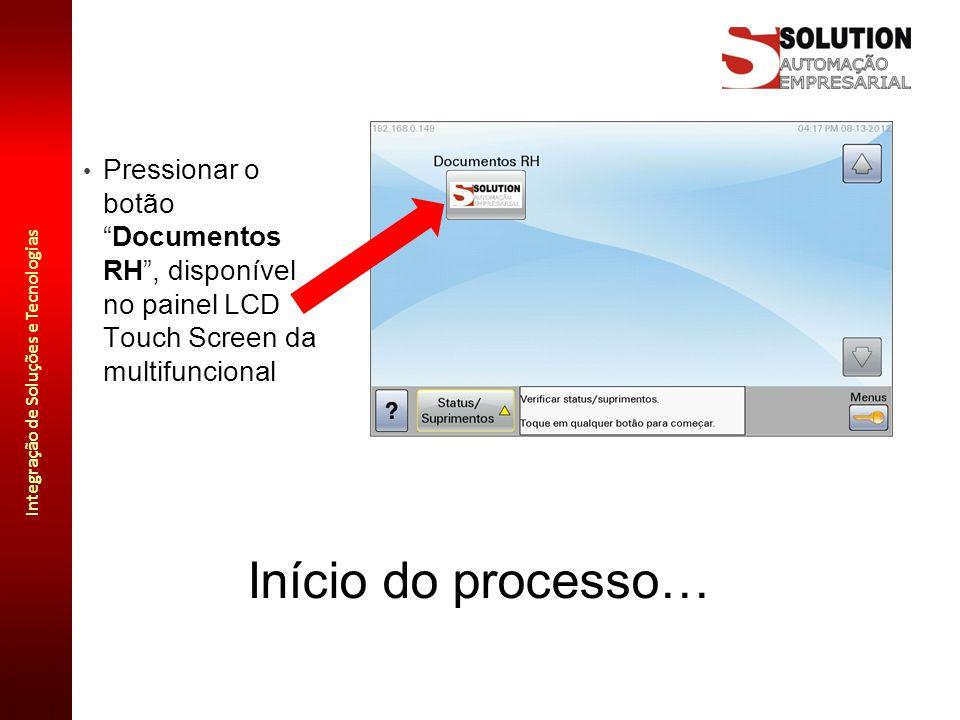 """Integração de Soluções e Tecnologias Início do processo… Pressionar o botão """"Documentos RH"""", disponível no painel LCD Touch Screen da multifuncional"""