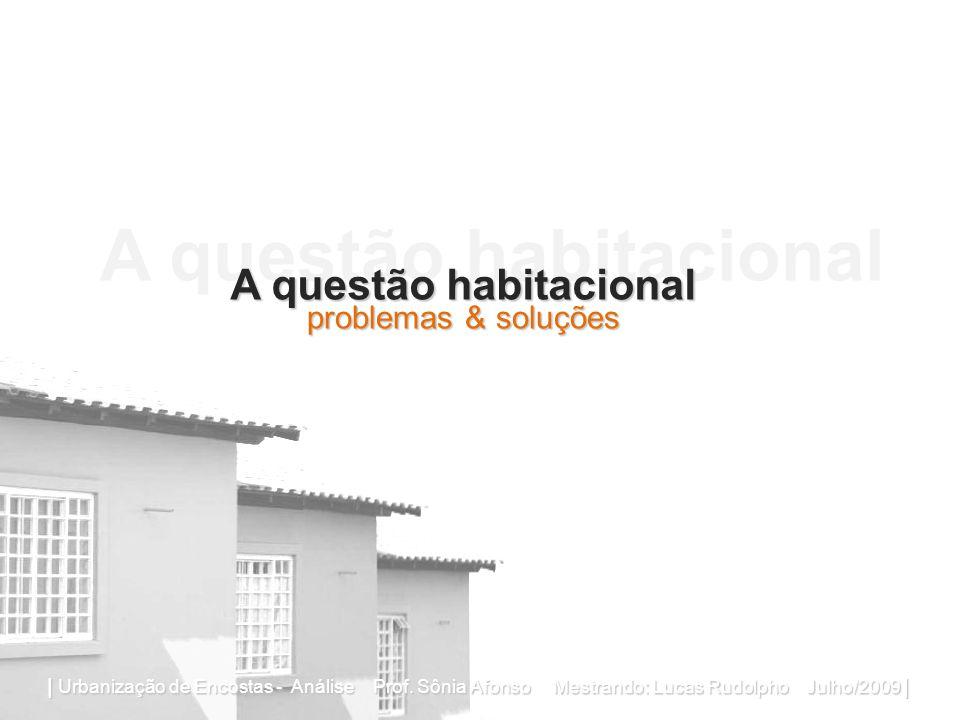 A questão habitacional problemas & soluções | Urbanização de Encostas - Análise Prof.